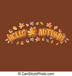 vector hello autumn banner or label with text and falling autumn leaves on brown background. Cartoon hello autumn poster or banner