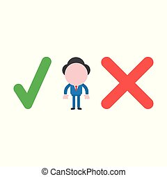 Vector illustration concept of faceless businessman character between check and x marks