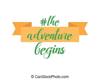 Vector illustration for t-shirt print or poster with quote hashtag The adventure begins