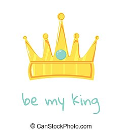 Gold crown with precious stone on white background. With the inscription be my king