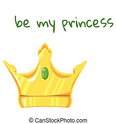 Gold crown with precious stone on white background. With the inscription be my princess