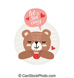 happy bear with a cup of tea and inscription - lets get cozy