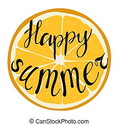 Vector illustration of a round yellow citrus orange icon with a black grungy brush lettering Happy summer. Design for poster, flyer, banner.