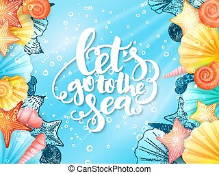 vector illustration of hand lettering phrase - let's go to the sea - with frame from seashells on sea water background