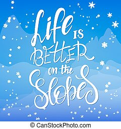 vector illustration of hand lettering winter phrase with snowflakes and flare on sky and mountains background. Life is better on the slopes
