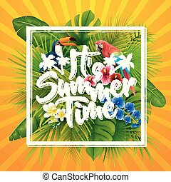 It's summer time typography. striped background with tropical plants, flowers, palm leaves and parrot