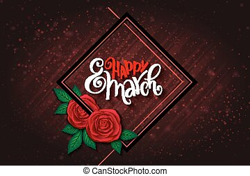 vector illustration of womens day card with lettering - happy 8 march, frame, rose bouquet