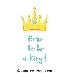 Signature Born to be a king and a golden crown on a white background
