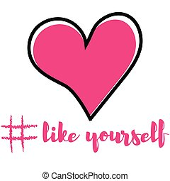 The concept of love for yourself. Heart and inscription like...