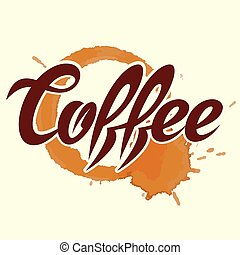 vector illustration with calligraphic inscription and coffee...
