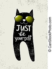 Vector illustration with funny cat in a glasses. Cute typography poster with lettering - just be yourself. Hipster style design. Print on t-shirt.