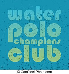 "vector illustration with signature ""water polo champions club"" in flat design style on textured background as a template for print or design"