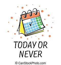 Vector image of a desk calendar with an inscription Today or never. Bright vector postcard isolated on white background for design, print