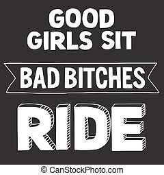 Vector image with motorcycle Biker quote. Good girls sit,...