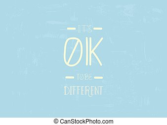 Vector It's Ok To Be Different Quote.