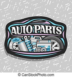 Vector logo for Auto Parts store, black decorative signboard with blue car shape, lettering for words auto parts, illustrations of brake system, air filter, bottle of motor oil on abstract background.