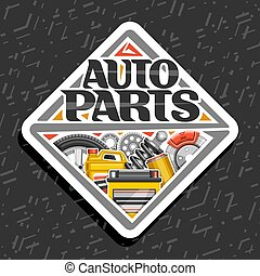 Vector logo for Auto Parts, poster with white decorative signboard with lettering for words auto parts, illustrations of red brake system, new air filter, canister of motor oil on abstract background.