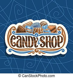 Vector logo for Candy Shop, cut paper signage with pile of swiss praline, belgian bonbon, sweet dark truffle, wrapped toffee and licorice allsorts candies, original brush typeface for words candy shop