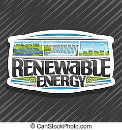 Vector logo for Renewable Energy, white sign with array solar panels, water flowing in reservoir, windfarm with windturbines on summer field, original futuristic type for words renewable energy.