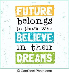 Vector design hipster illustration with phrase Future belongs to those who believe in their dreams