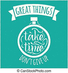 Vector design hipster illustration with phrase Great things take time