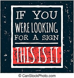 Vector design hipster illustration with phrase If you were looking for a sign this is it