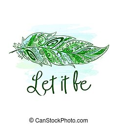 vector printable hippie illustration of hand drawn feather on watercolor background and label - Let it be. Can be use for t-shirt, pillow or phone case
