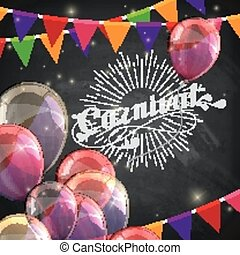 vector typographical illustration of ornate chalk word carnival on the blackboard texture with multicolored flying balloons and festive flags