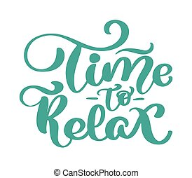 Vector vintage text time to Relax hand drawn lettering phrase. Ink illustration. Modern brush calligraphy. Isolated on white background