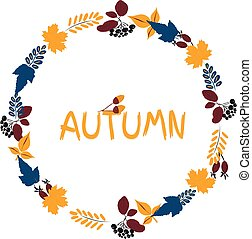 Vector wreath, hand-drawn colorful leaves and the inscription Autumn. Autumn mood, harvest