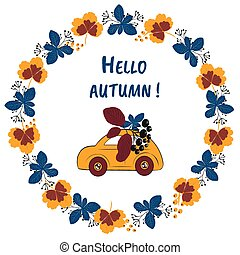 Vector, wreath, hand-drawn colorful leaves, the car carries the fruits of autumn and the inscription Hello Autumn. Autumn mood, harvest