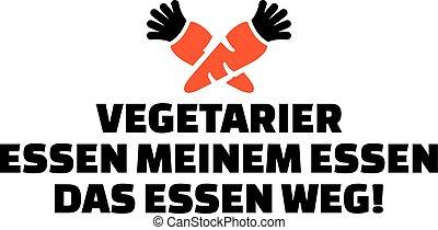 Vegetarian eat the food of my food - german slogan with carrots