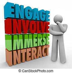 verpflichten, untertauchen, interagieren, verwickeln,...