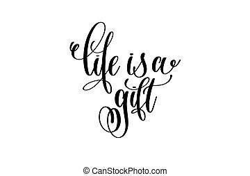 vida, é, um, presente, -, preto branco, mão, lettering, inscrição