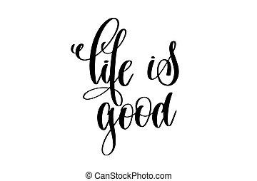 vida, es, bueno, -, mano escrita, letras, inscripción