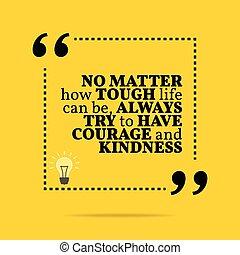 vida, resistente, inspirational, ser, questão, always, motivational, quote., tentar, como, coragem, não, ter, kindness., lata