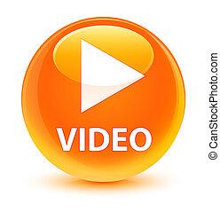 Video glassy orange round button