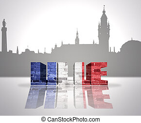 View of Lille - Word Lille with national flag of france near...