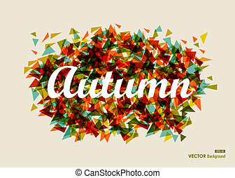 Vintage autumn text over geometric composition. Abstract Fall Season background. EPS10 file with transparency for easy editing.