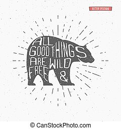 Vintage bear with hand drawn lettering slogan. Retro monochrome animal design with inspirational typography. Motivation text. Wild and free background. Sunbursts. Vector illustration