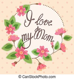 Vintage card with floral frame I love my Mom