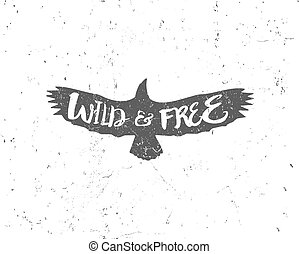 Vintage eagle with hand drawn lettering slogan. Retro silhouette monochrome animal design with inspirational typography. Motivation text. Wild and free lettering. Prints design, t-shirt print. Vector