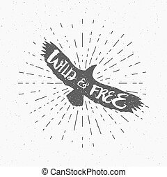 Vintage eagle with hand drawn lettering slogan. Retro silhouette monochrome animal design with inspirational typography. Motivation text. Wild and free style. Sunburst. Vector illustration.