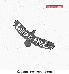 Vintage eagle with handdrawn lettering slogan. Retro silhouette monochrome animal design with inspirational typography. Motivation text. Wild and free style. Vector illustration