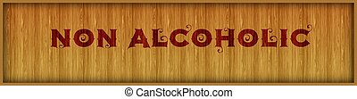 Vintage font text NON ALCOHOLIC on square wood panel...