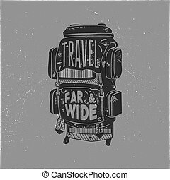 Vintage hand drawn camper backpack design with words - travel far and wide. Retro silhouette rucksack symbol. Perfect for t shirt, poster print. Stock vector