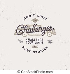 Vintage hand drawn label, poster design for t shirts prints. Inspirational quote - Don't Limit Challenges. With old style hipster surf car. Retro badge isolated on white background. Stcok vector