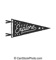 Vintage hand drawn pennant template. Explore sign. Retro textured, letterpress effect. Outdoor adventure style. Vector isolated on white background. Monochrome palette