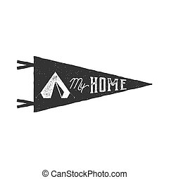 Vintage hand drawn pennant template. Tent is my home sign. Retro textured, letterpress effect. Outdoor adventure style. Vector isolated on white background. Monochrome patch