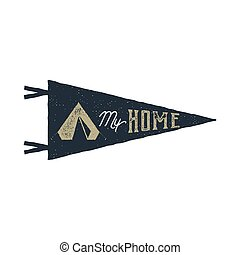 Vintage hand drawn pennant template. Tent is my home sign. Retro textured, letterpress effect. Outdoor adventure style. Stock Vector isolated on white background. Monochrome patch